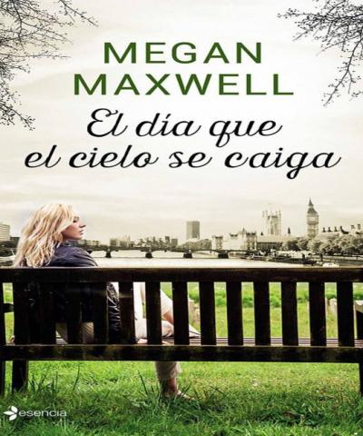 El día que el cielo se caiga (PDF) -Megan Maxwell